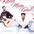 Kaise Mein Kahun Tujhse - Cover Additional Lyrics Pranav Chandran RHTDM
