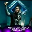 Channa Ve - Kunal Ganjawala