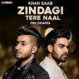 Zindagi Tere Naal - Khan Saab - Pav Dharia - Latest Punjabi Songs