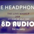The Love Mashup 2018 - ( 8D Audio ) Atif Aslam & Arijit Singh 2018 - 8D Sound Official