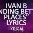 Ivan B - Finding Better Places (Prod. Tido Vegas) Lyrics (1)