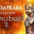 Jay-JaykaraBaahubali 2 The ConclusionAnushka Shetty & PrabhasKailash KherM.M.Kreem