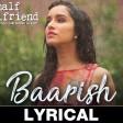 Baarish - Full VideoHalf GirlfriendArjun K & Shraddha KAsh King & Shashaa TTanishk B
