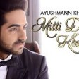 OFFICIAL 'Mitti Di Khushboo' FULL VIDEO Song Ayushmann Khurrana Rochak Kohli