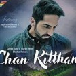 Official Video Chan Kitthan SongAyushmannPranithaBhushan KumarRochakKumaar