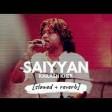 Saiyyaan [slowed + reverb] Kailash Kher