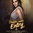 Dream Mein Entry Jyotica Tangri Priya Anand Parry G Gourov Dasgupta Vishwas Rane